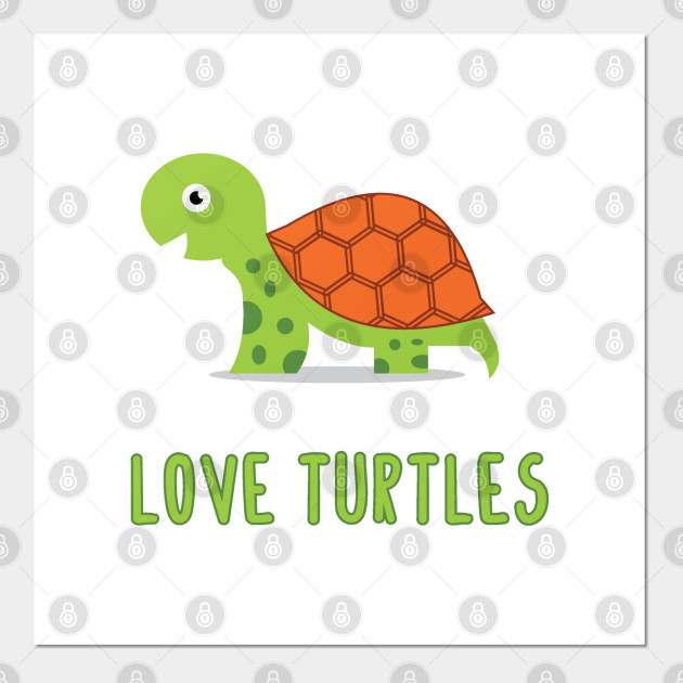 Love And Save Turtles Love Turtles Posters And Art Prints