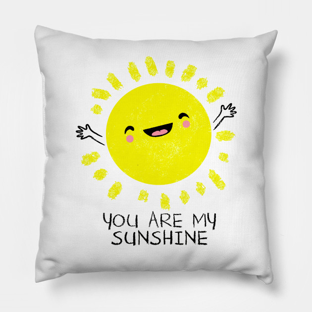 ffb3e2adb1ab You Are My Sunshine - Cute Sun Shirt - Women - Pillow | TeePublic