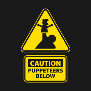 Caution: Puppeteers Below t-shirts