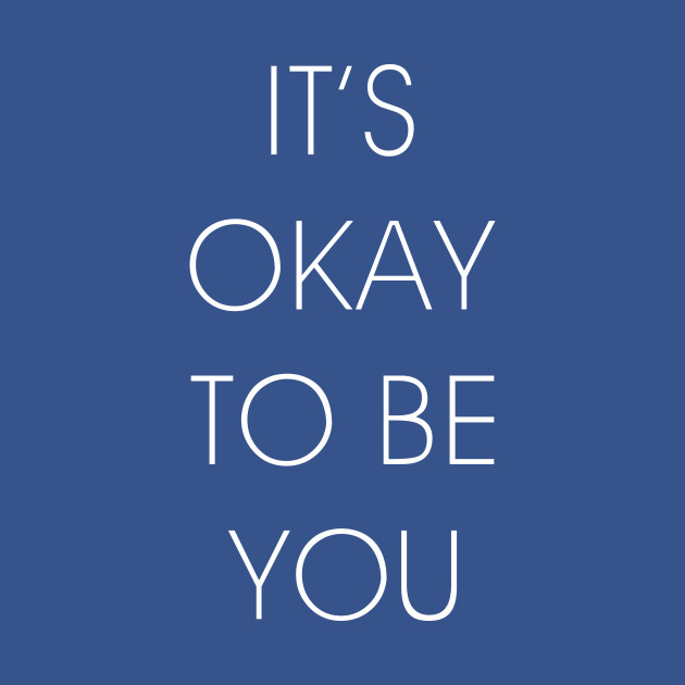 Image result for its ok to be you