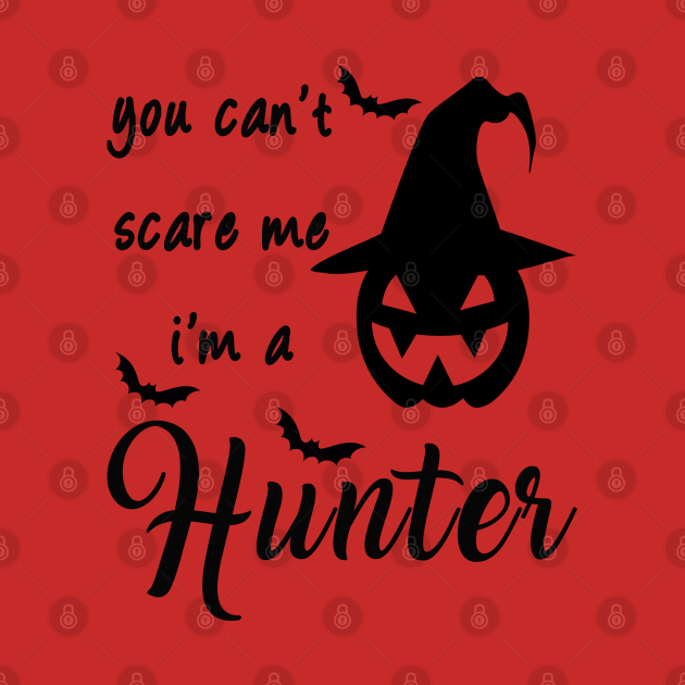 you can't scare me i'm a hunter