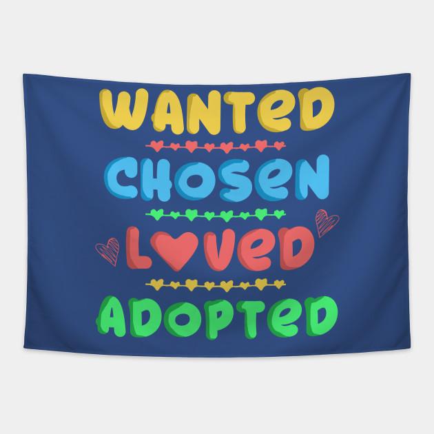 Wanted Chosen Loved Adopted Tee Shirt Adoption Day Gift Wanted Chosen Loved Adopted Tapestry Teepublic
