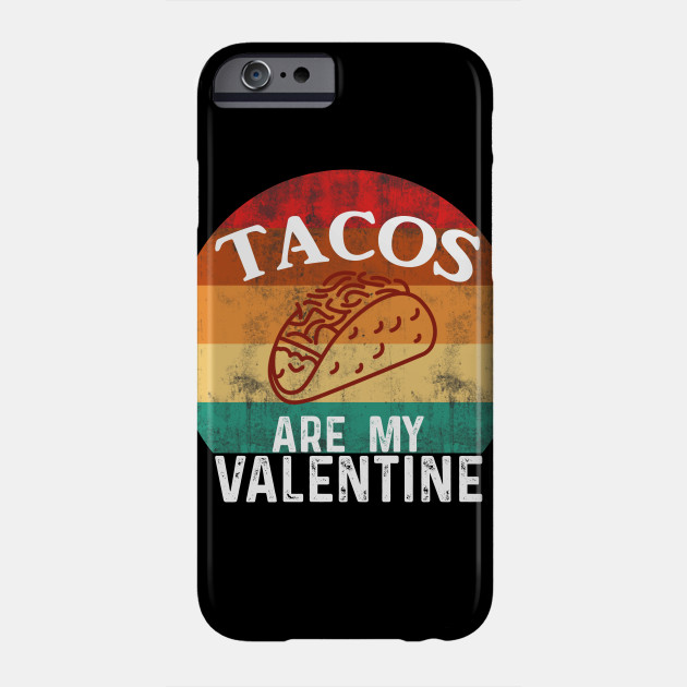 Tacos are my valentine Phone Case