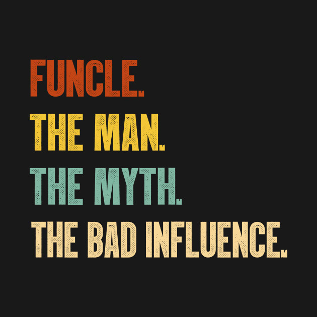 Funcle The Man The Myth The Bad Influence Vintage T-Shirt