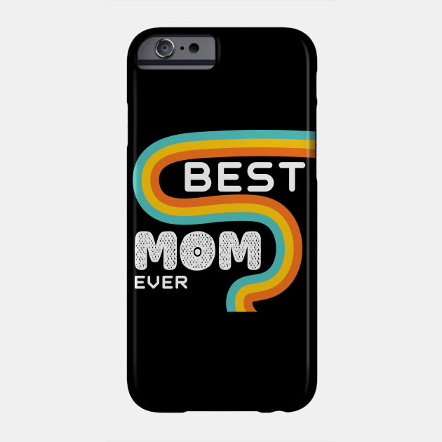Best Mom Ever Funny Mother Gift Idea Phone Case