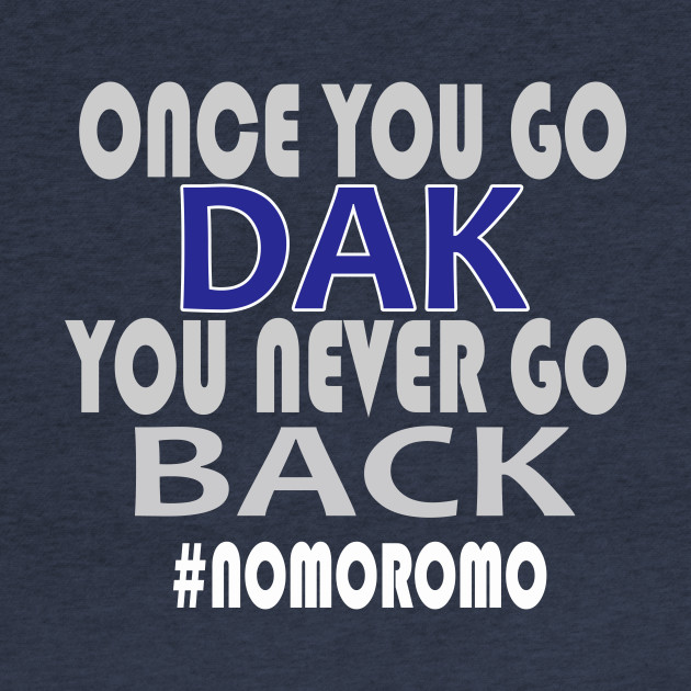 Once You Go Dak You Never Go Back Tshirt Dallas Football Tee