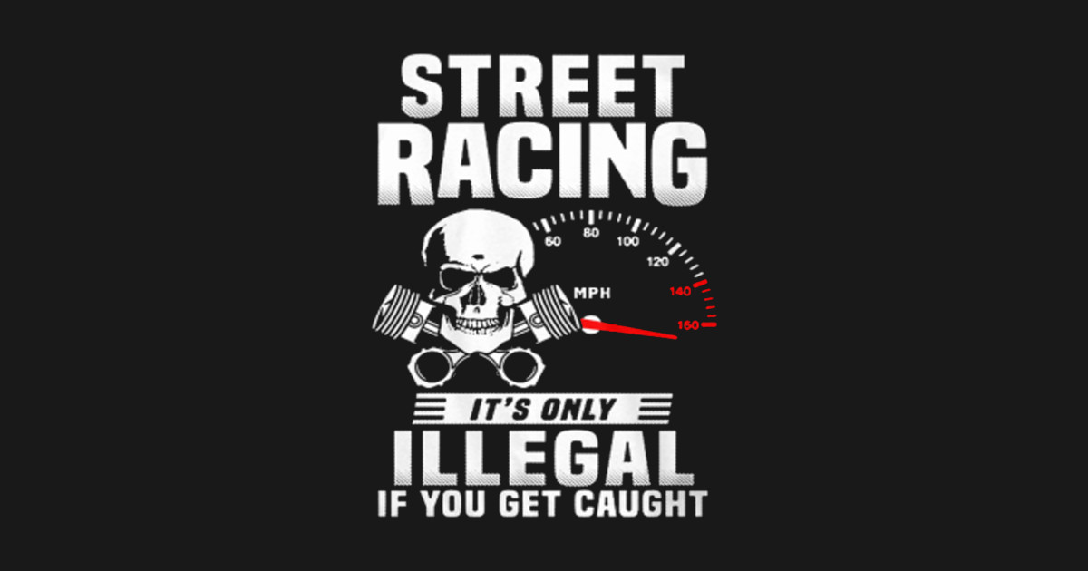 6d30f7bc7 Street racing it's only illegal if you get caught - T-shirts & Hoodies -  Racing - Hoodie | TeePublic