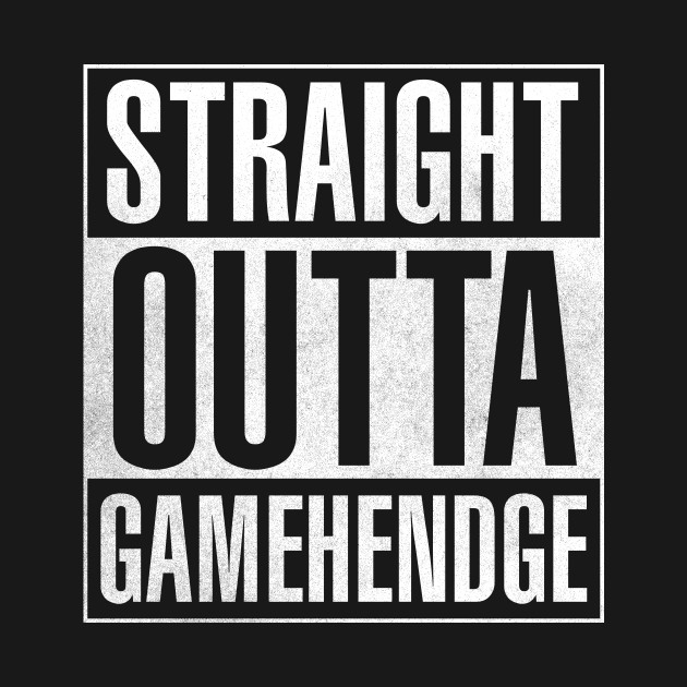 Straight Outta Gamehendge