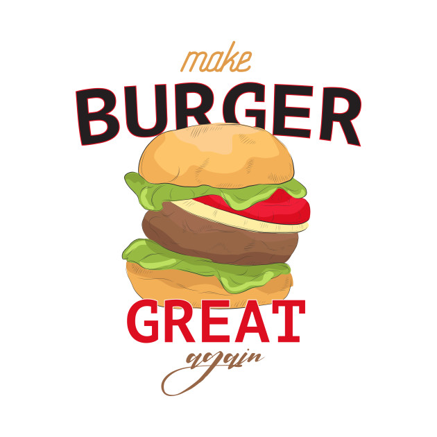 Make burger great again