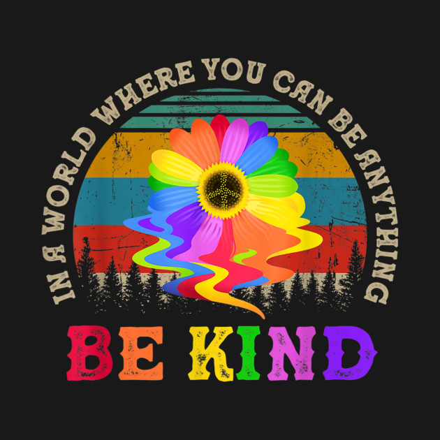 In A World Where You Can Be Anything Be Kind Rainbow Daisy TShirt