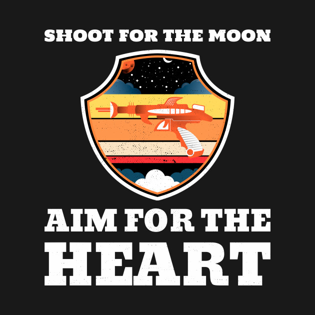 Shoot For The Mon Aim For The Heart Funny Science Fiction Design