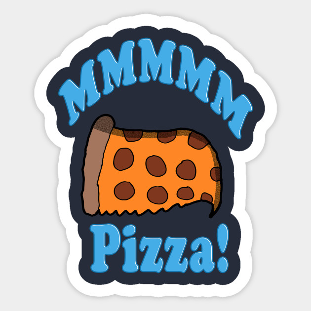 mmmm pizza pizza slice sticker teepublic