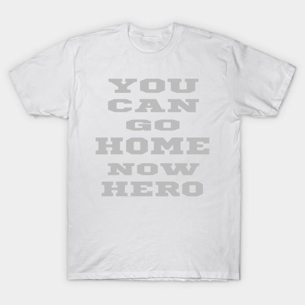 f95ddd51 you can go home now hero gym shirt - Gym - T-Shirt | TeePublic