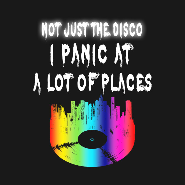 Not Just Disco.I Panic At A Lot Of Places