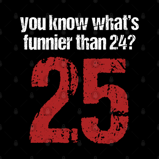 Funny Movie Quotes Inside Jokes Classic Movie Jokes Gift You Know What's Funnier Than 24? 25