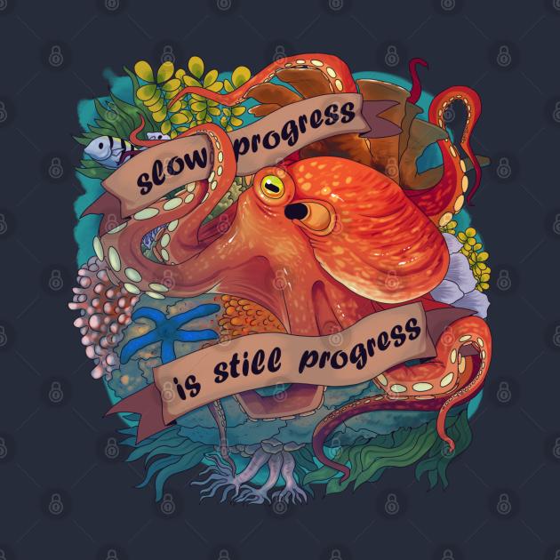 Octopus Inspirational Quote - Slow Progress is Still Progress