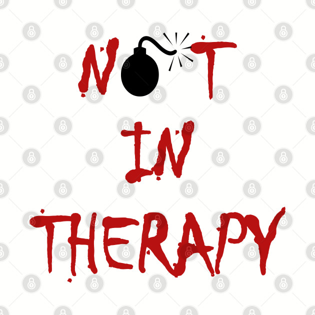 Not in Therapy Lit Fuse Bomb Color