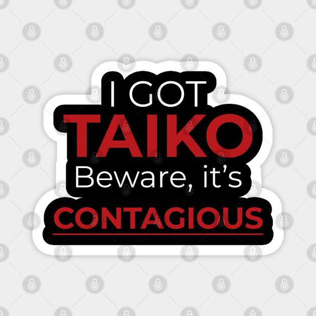 Funny I Got Taiko Beware It's Contagious
