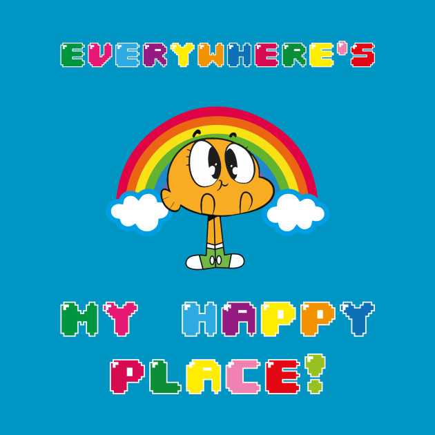 Everywhere's My Happy place (The Amazing world of Gumball)