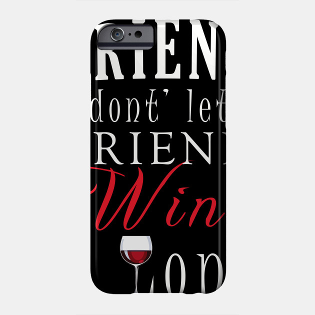 2d13a9d7 Friends Don't Let Friends Wine Alone T-Shirt Halloween Friend Shirt Phone  Case