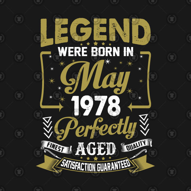 Legends Were Born In May 1978 40th Birthday