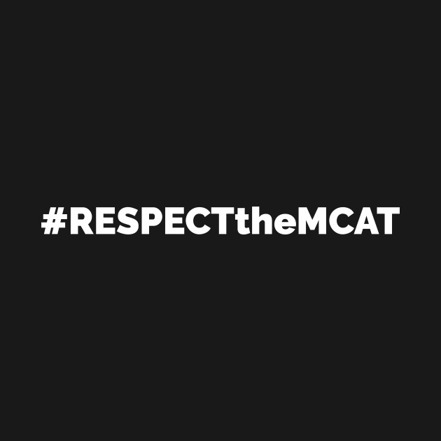 Respect the MCAT!