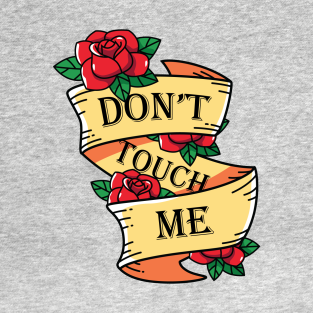 4aafed27b Dont Touch Me T-Shirts | TeePublic