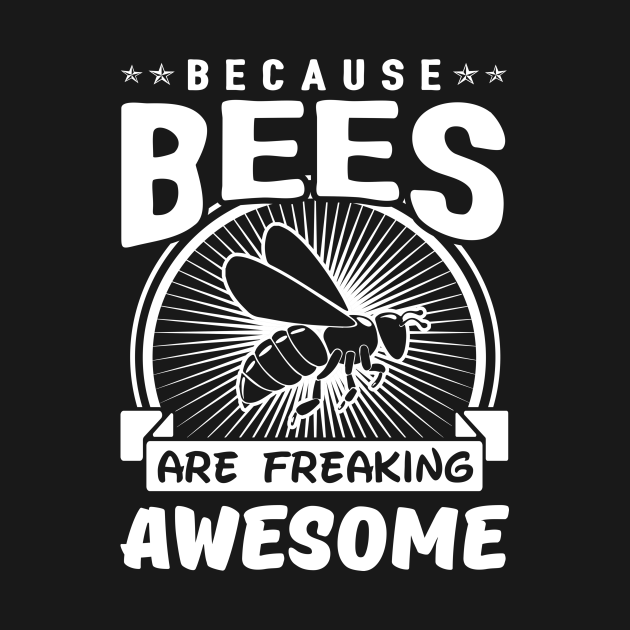 Because Beess Are Freaking Awesome