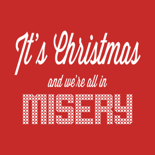 It's Christmas and we're all in misery t-shirts