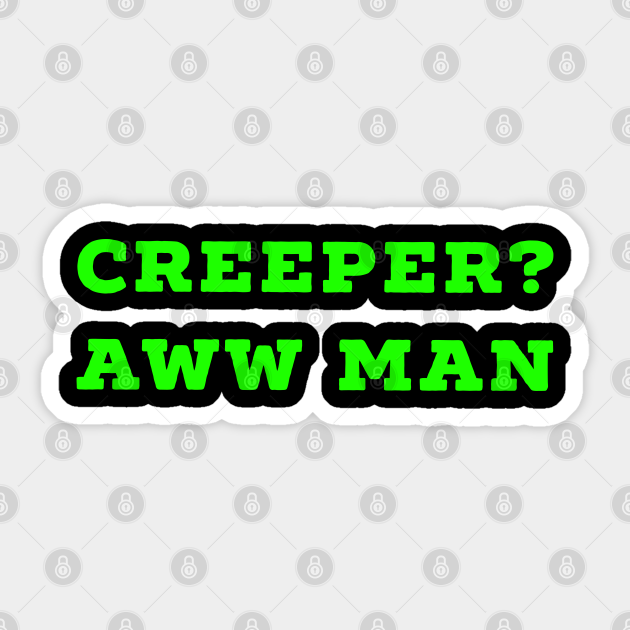 Funny Creeper Aw Man Minecraft Meme Aww Man Green Text Creeper Aw Man Aufkleber Teepublic De