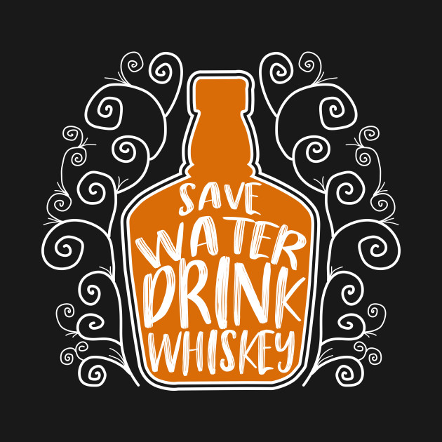 b8efbad6d Save Water Drink Whiskey - Funny Drinking Quote - Funny - T-Shirt ...