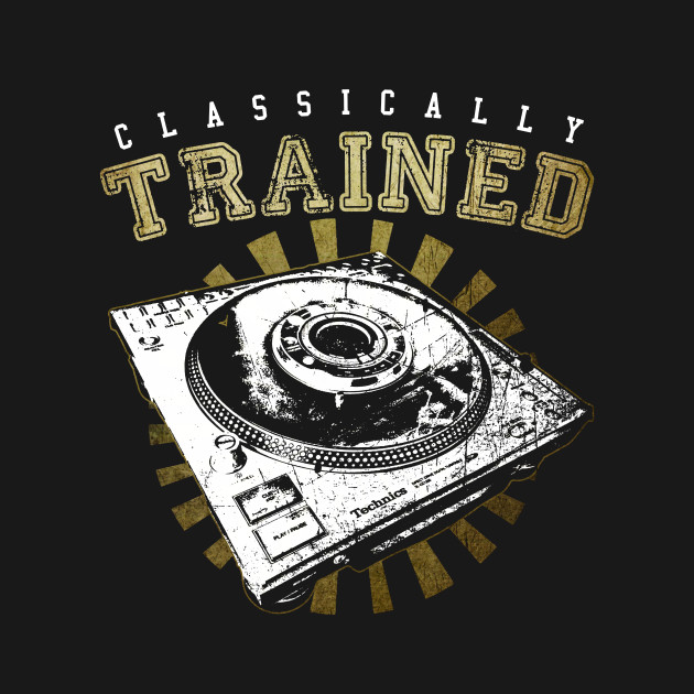 Classically trained turntable dj t shirt classically Dj t shirt design