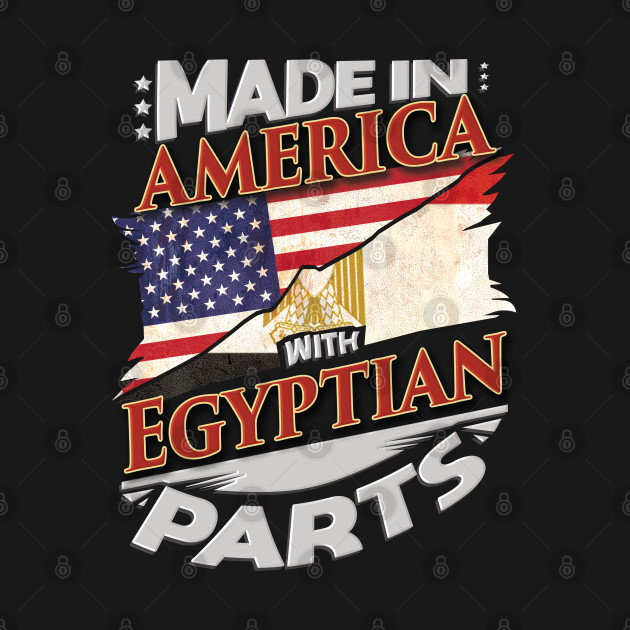 Made In America With Egyptian Parts - Gift for Egyptian From Egypt
