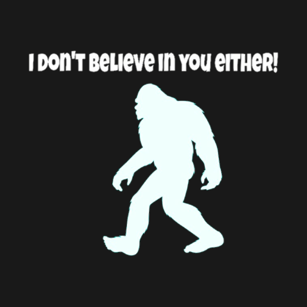 I dont believe in you either tee