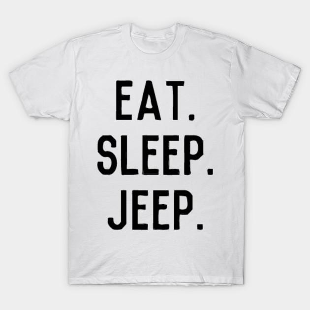 Eat Sleep Jeep - Jeep - T-Shirt   TeePublic