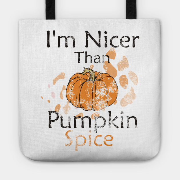 I'm Nicer Than Pumpkin Spice
