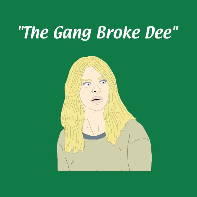 The Gang Broke Dee