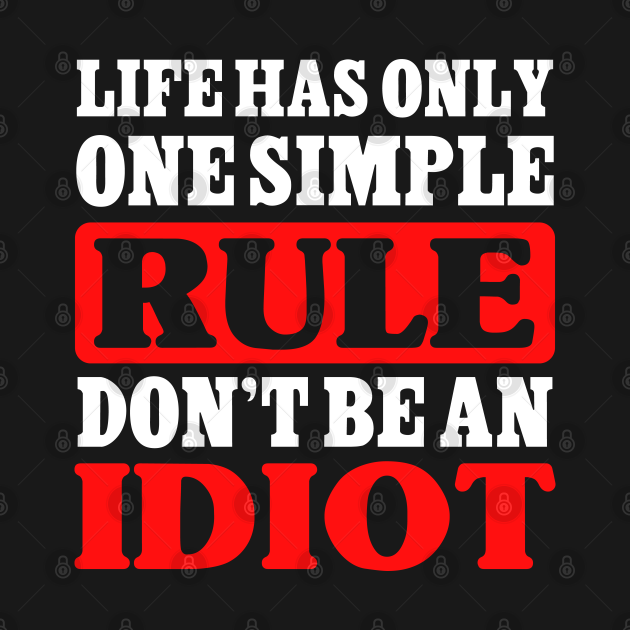 Life has only one simple rule. Don´t be an idiot fun design