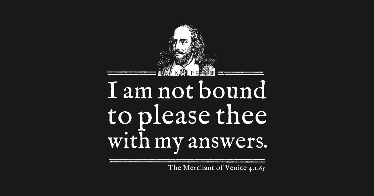 Not Bound To Please Shakespeare Quote William Shakespeare T
