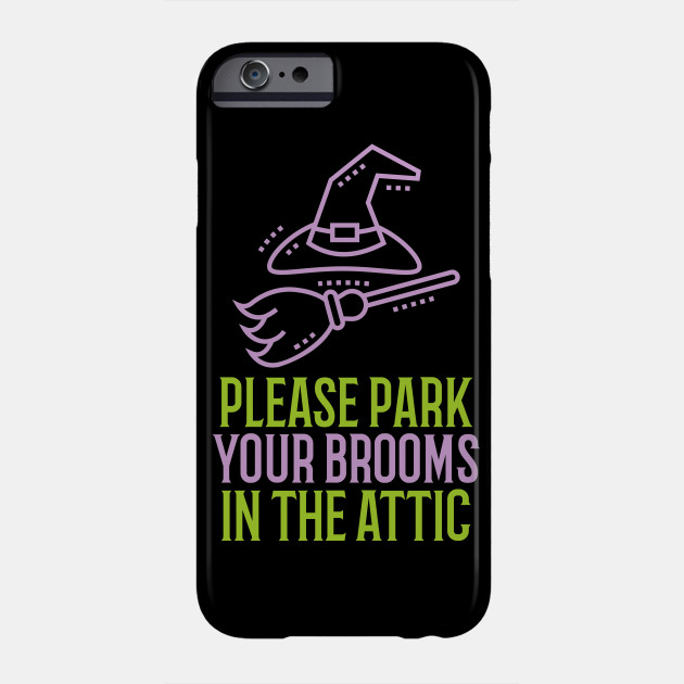 Please Park your Brooms in the attic! Halloween Phone Case