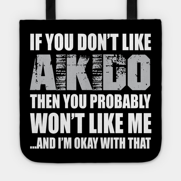 Aikido Funny Gift - If You Don't Like