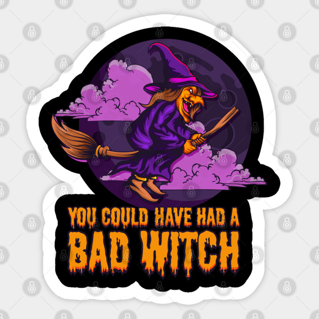 You Coulda Had A Bad Witch Gift For Halloween Costume Halloween Sticker Teepublic Au