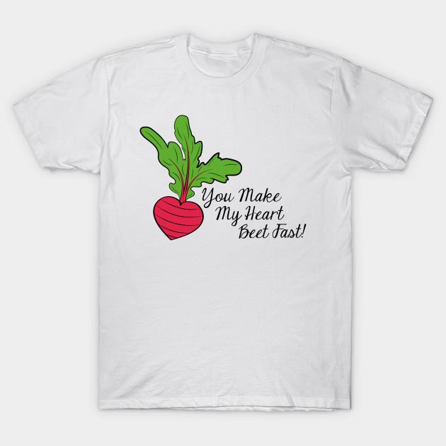 3c47376f7e77 You Make My Heart Beet Fast! - Beets - T-Shirt | TeePublic