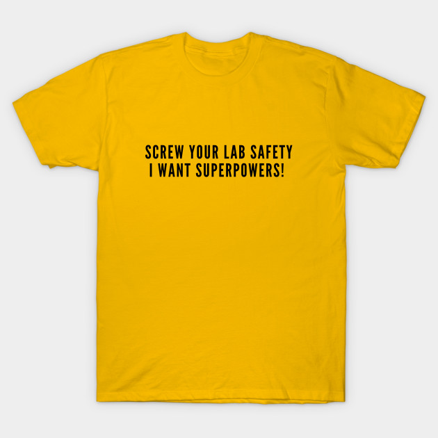 Aggressive geeky slogan screw your lab safety i want for Safety t shirt logos