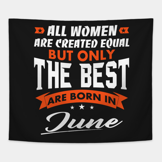 abfd57670 All women are created equal but only the best are born in June T-shirt  Tapestry