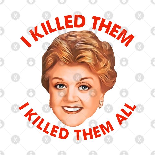 I Killed Them, I Killed Them All // Murder She Wrote Fan Art