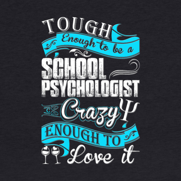Tough enough to be a School Psychologist crazy enough to love it