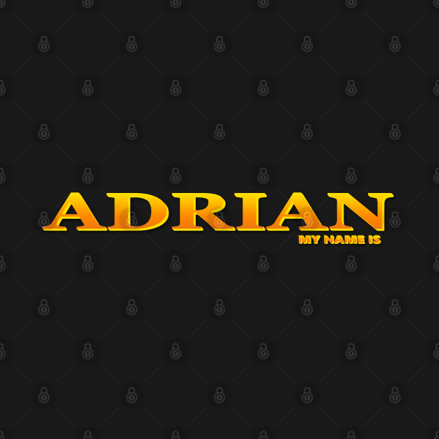 ADRIAN. MY NAME IS ADRIAN. SAMER BRASIL