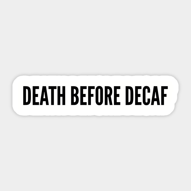 Cute Death Before Decaf Funny Joke Statement Humor Slogan Quotes Saying