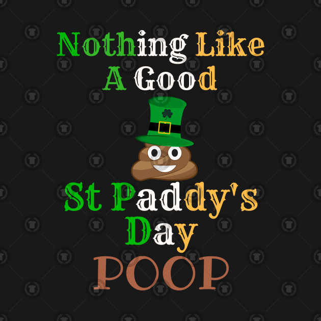 Nothing Like A Good St Paddy's Day Poop to Irish - Gift For Paddy